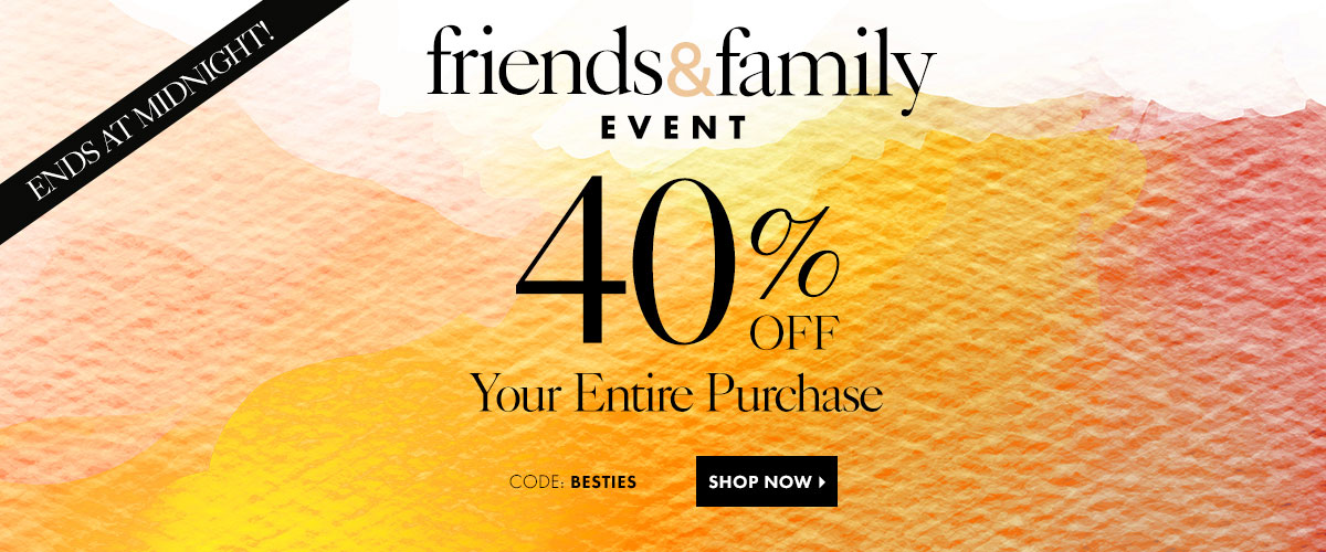 Shop Friends and Family Sale Ends At Midnight